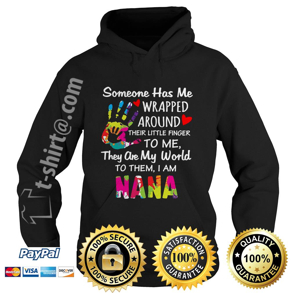 Someone has me wrapped around their little finger to me they are my world to them I am Nana Hoodie