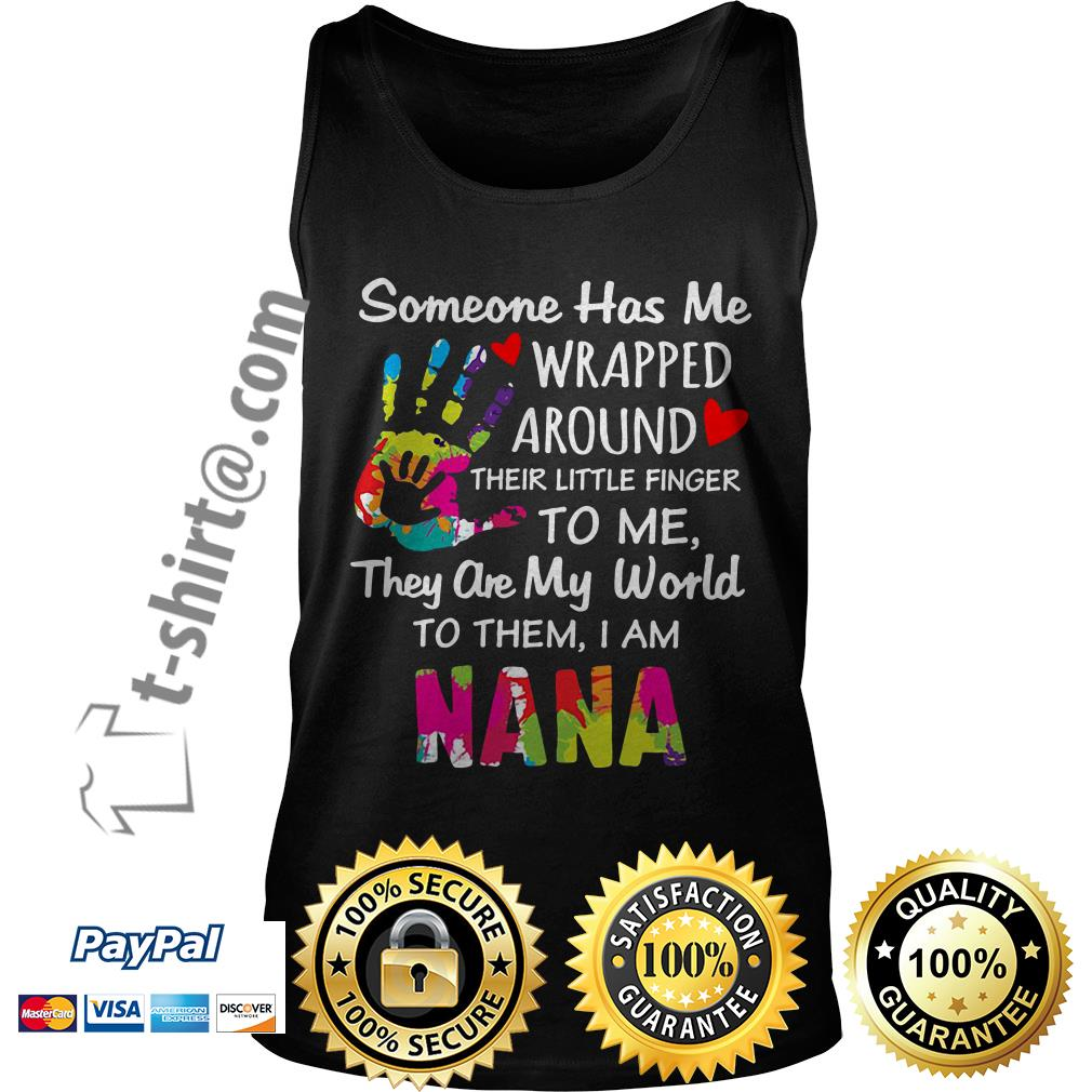 Someone has me wrapped around their little finger to me they are my world to them I am Nana Tank top