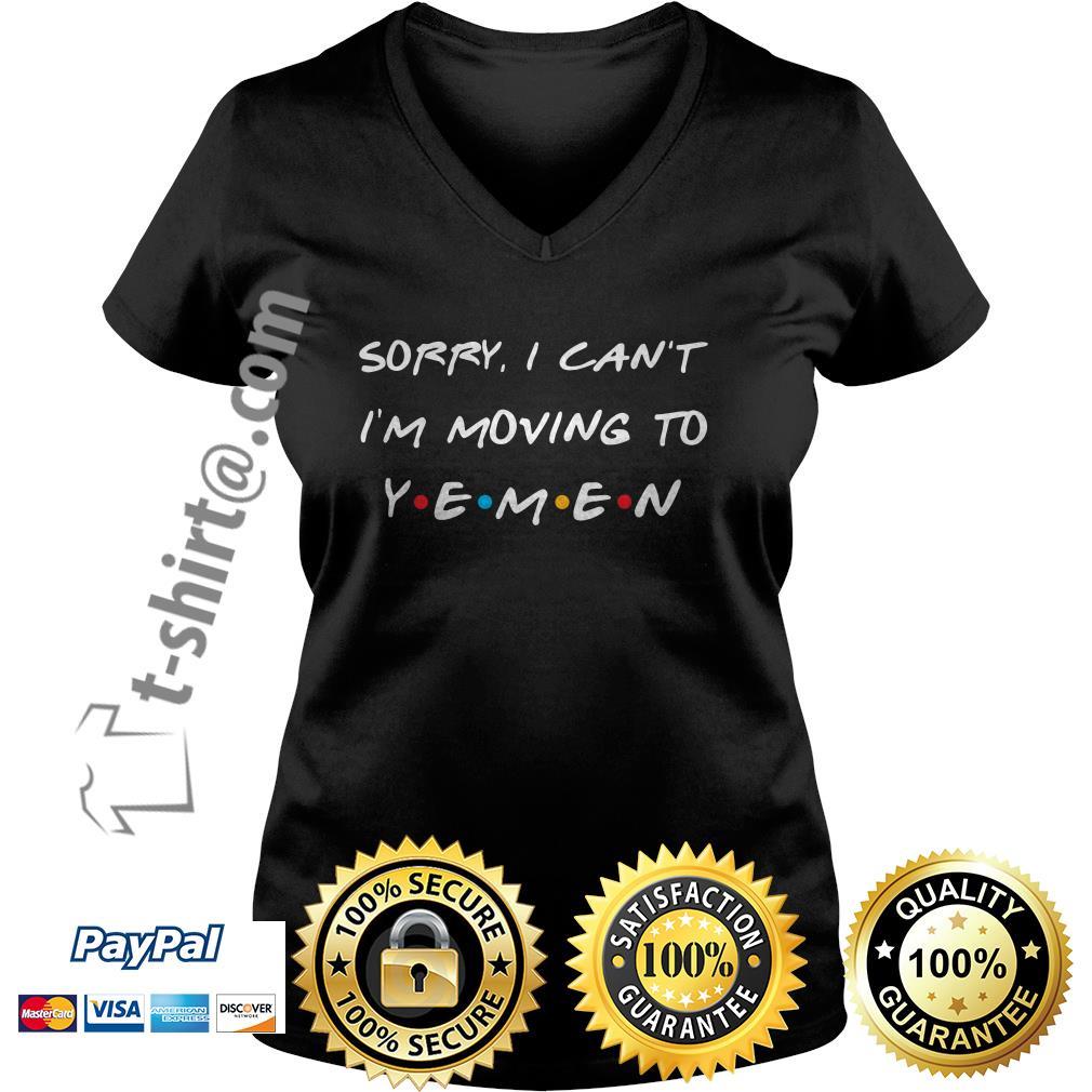 Sorry I can't I'm moving to Yemen  V-neck T-shirt