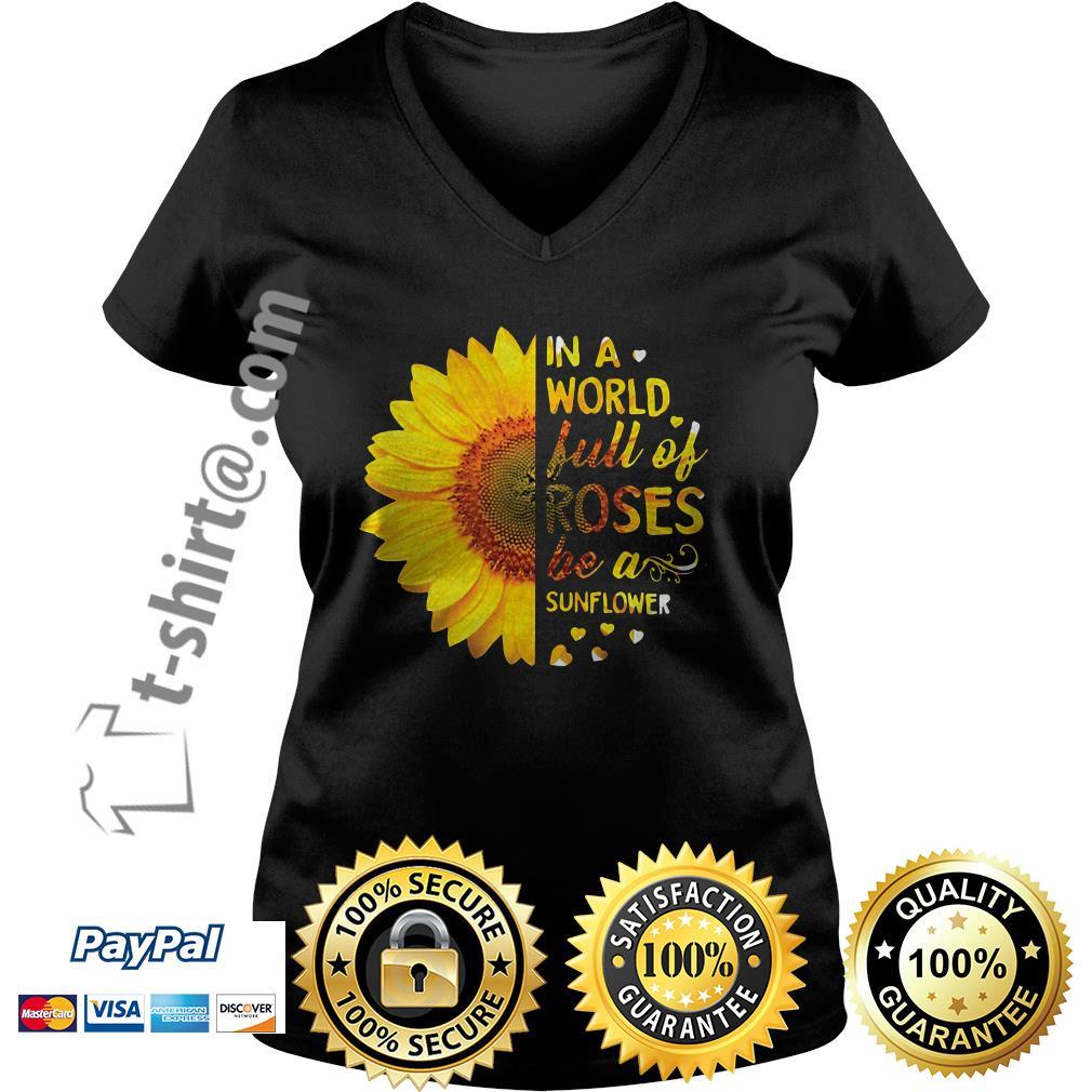 Sunflower in a world full of roses be a sunflower V-neck T-shirt