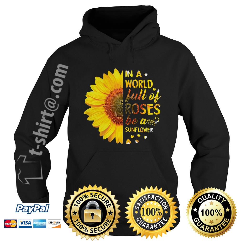 Sunflower in a world full of roses be a sunflower Hoodie