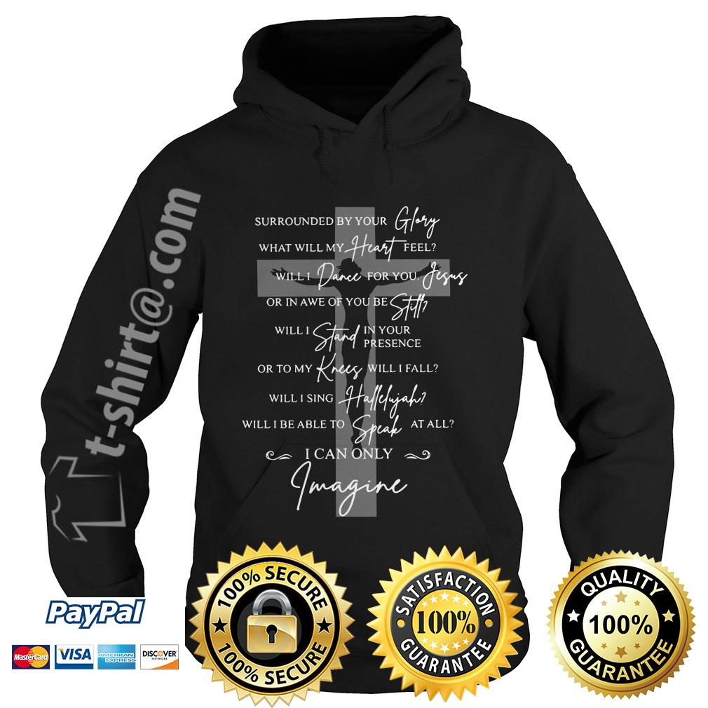 Surrounded by your glory what will my heart feel will dance for you Jesus Hoodie