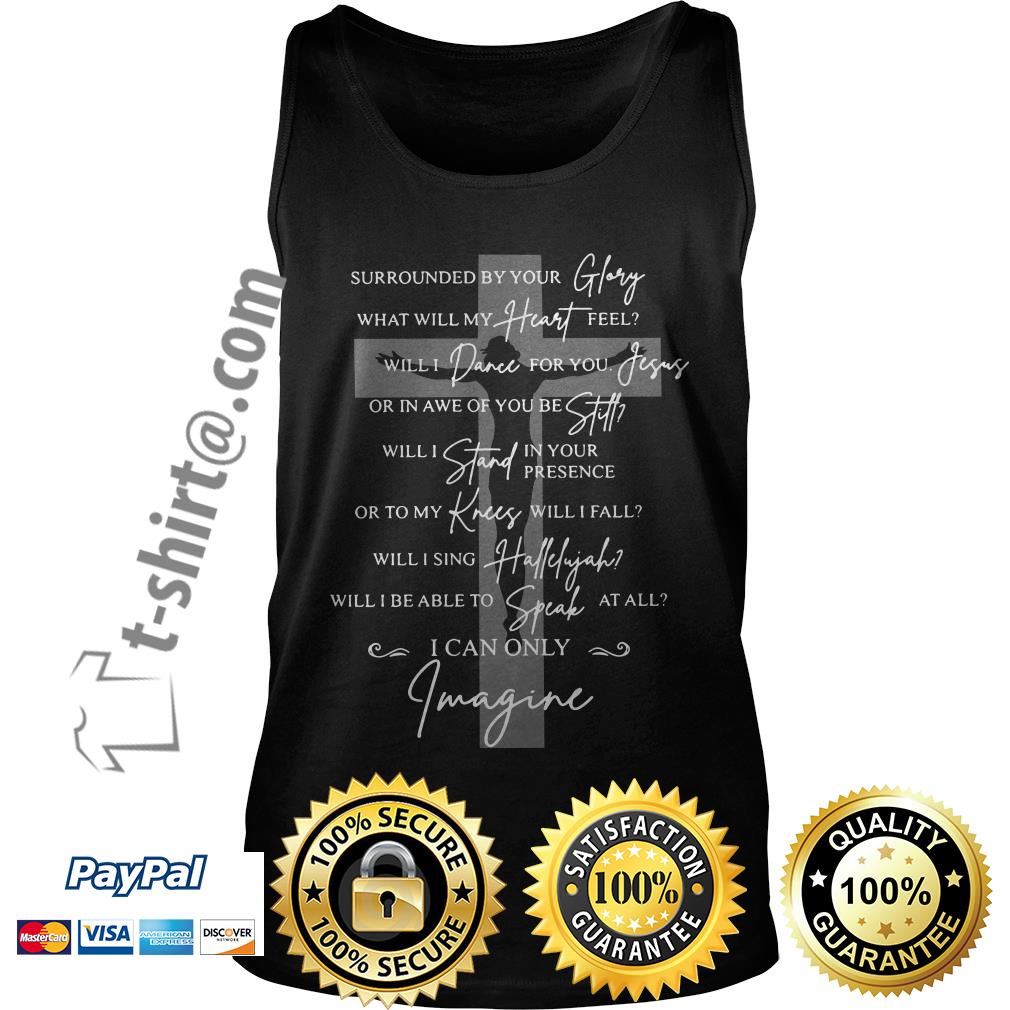 Surrounded by your glory what will my heart feel will dance for you Jesus Tank top
