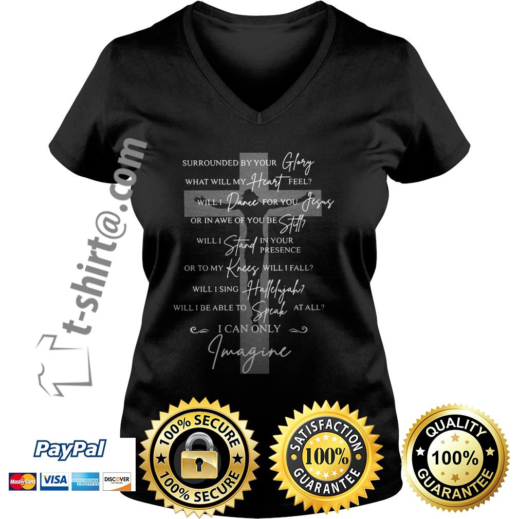 Surrounded by your glory what will my heart feel will dance for you Jesus V-neck T-shirt