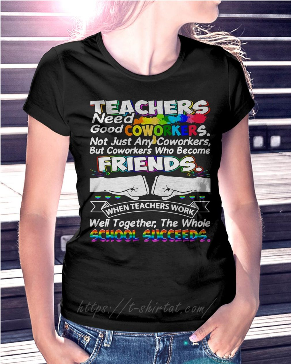 Teacher need good coworkers not just any coworkers but coworkers who become friends