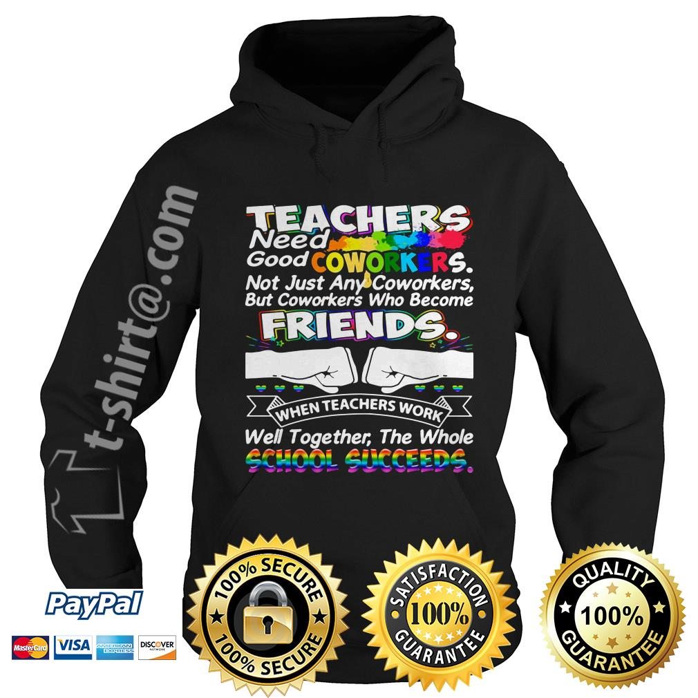 Teacher need good coworkers not just any coworkers but coworkers who become friends Hoodie