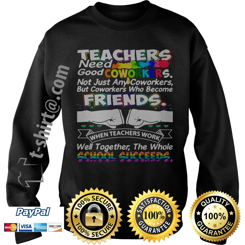 Teacher need good coworkers not just any coworkers but coworkers who become friends Sweater