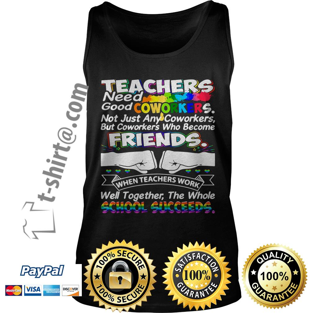 Teacher need good coworkers not just any coworkers but coworkers who become friends Tank top