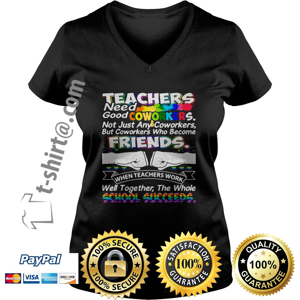 Teacher need good coworkers not just any coworkers but coworkers who become friends V-neck T-shirt