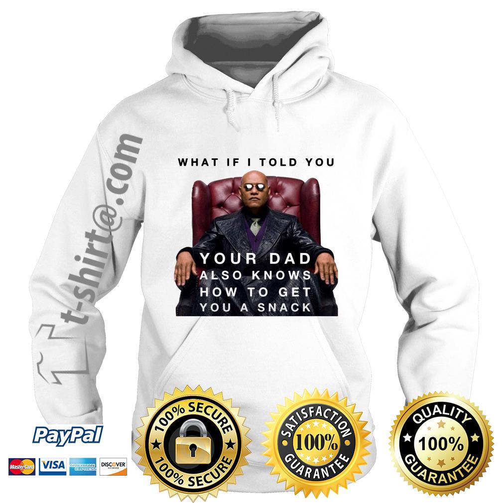 The Matrix Morpheus what if I told you your dad also knows how to get you a snack Hoodie