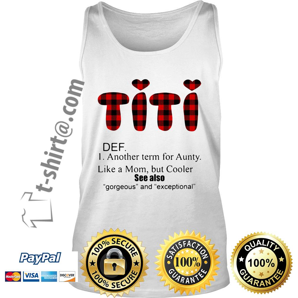 Titi DEF another term for aunty like a mom but cooler see also gorgeous and exceptional Tank top