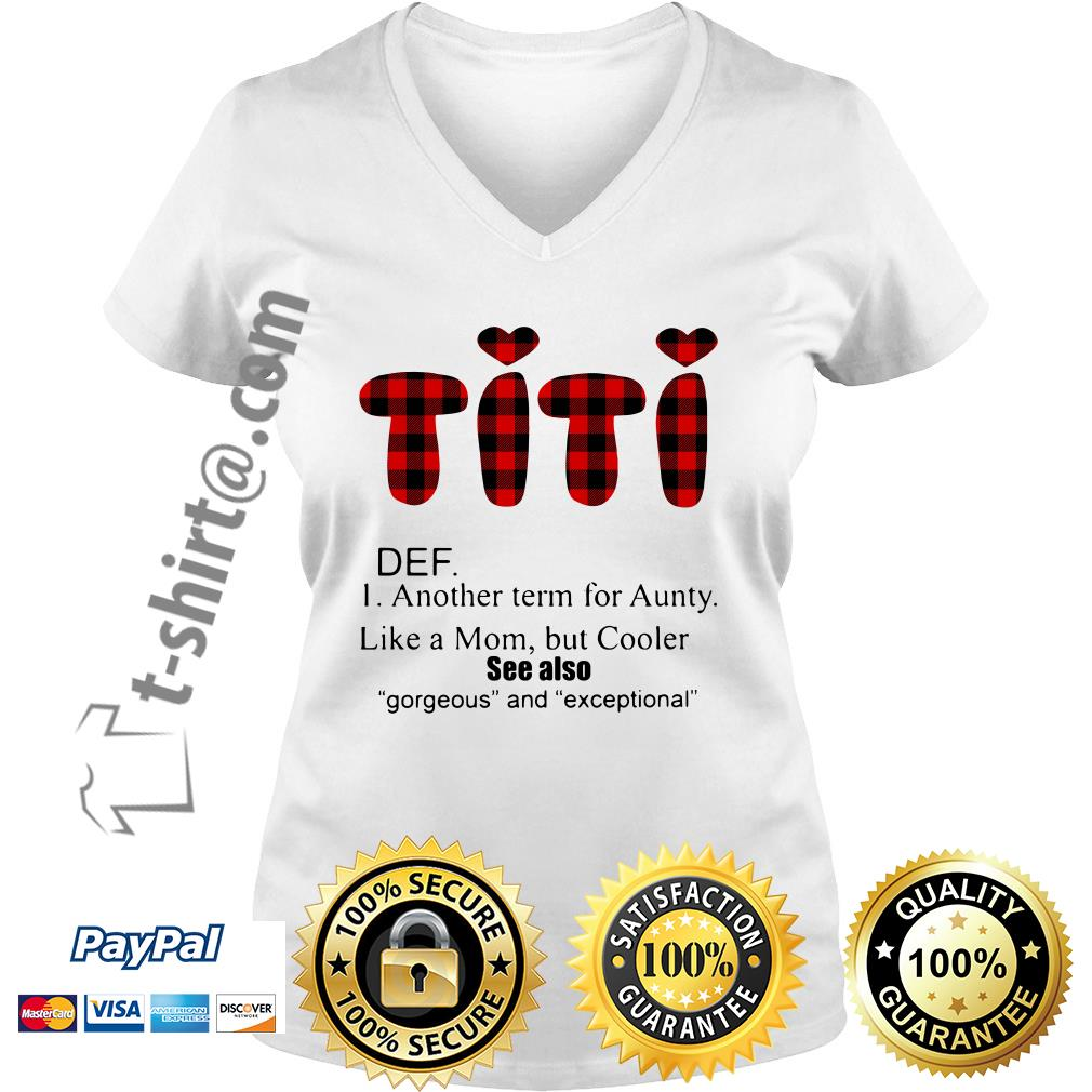 Titi DEF another term for aunty like a mom but cooler see also gorgeous and exceptional V-neck T-shirt