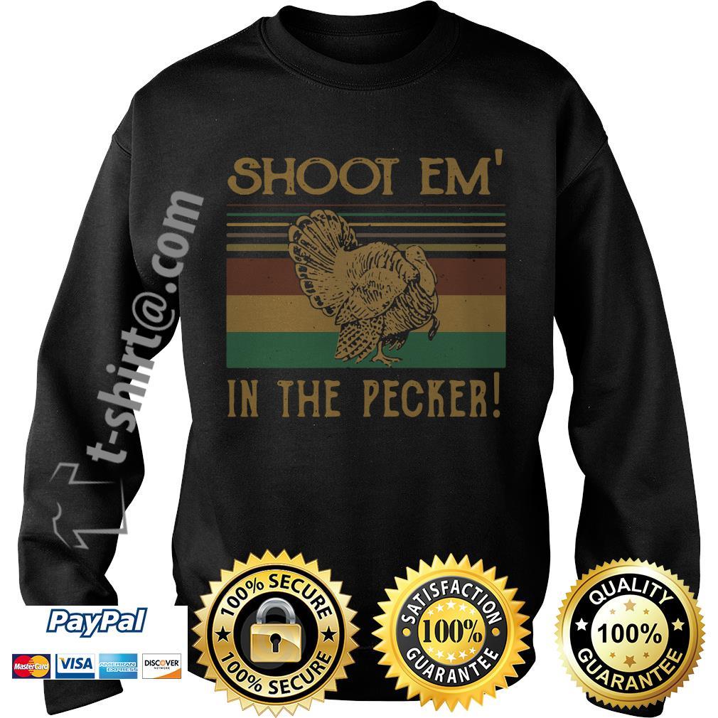 Turkey hunter shoot'em in the pecker Sweater