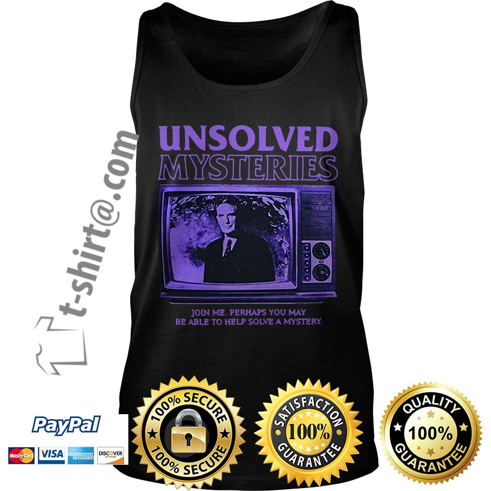 Unsolved Mysteries join me perhaps you may be able to help solve a mystery Tank top
