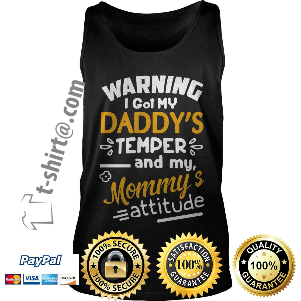 Warning I got my daddy's temper and my mommy's attitude Tank top