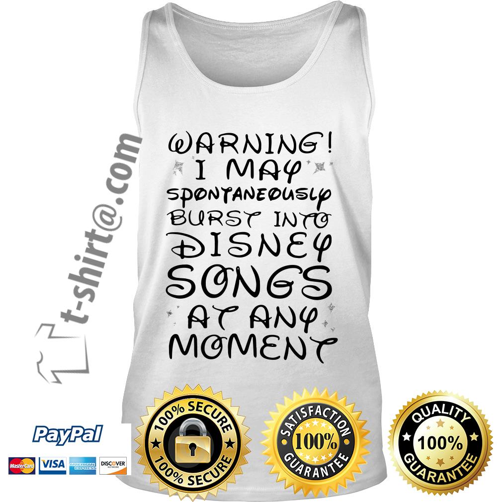 Warning I may spontaneously burst into Disney songs at any moment Tank top