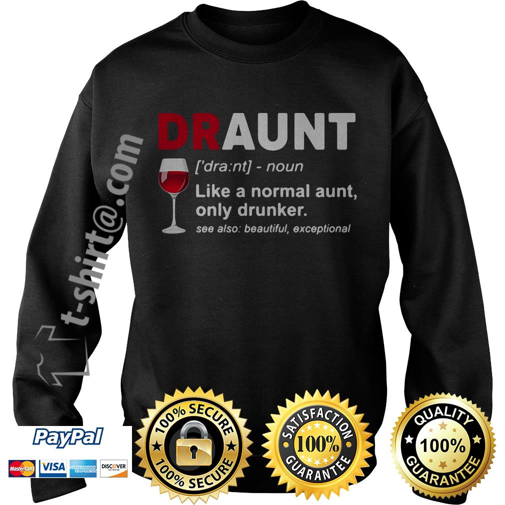 Wine lover draunt like a normal aunt only drunker see also beautiful exceptional Sweater