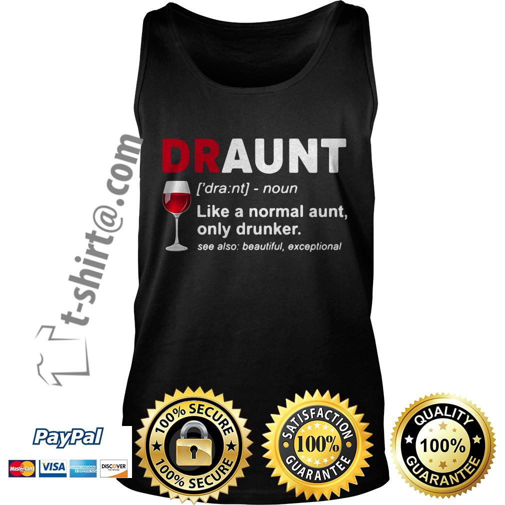 Wine lover draunt like a normal aunt only drunker see also beautiful exceptional Tank top