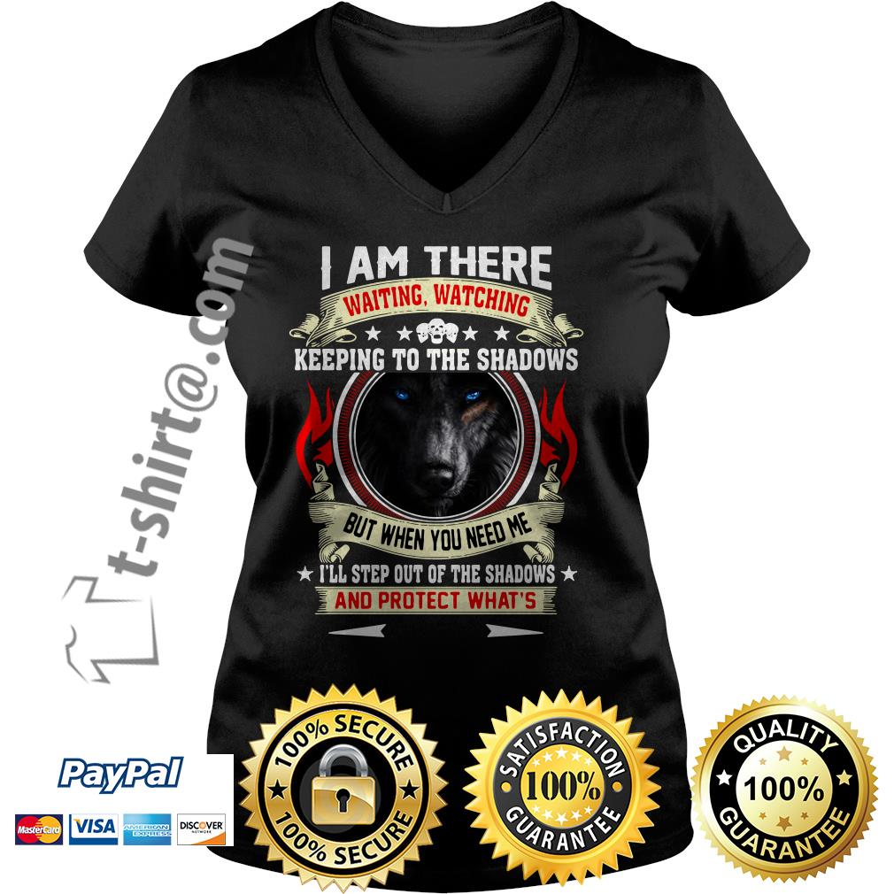 Wolf I am there waiting watching keeping to the shadows but when you need me V-neck T-shirt