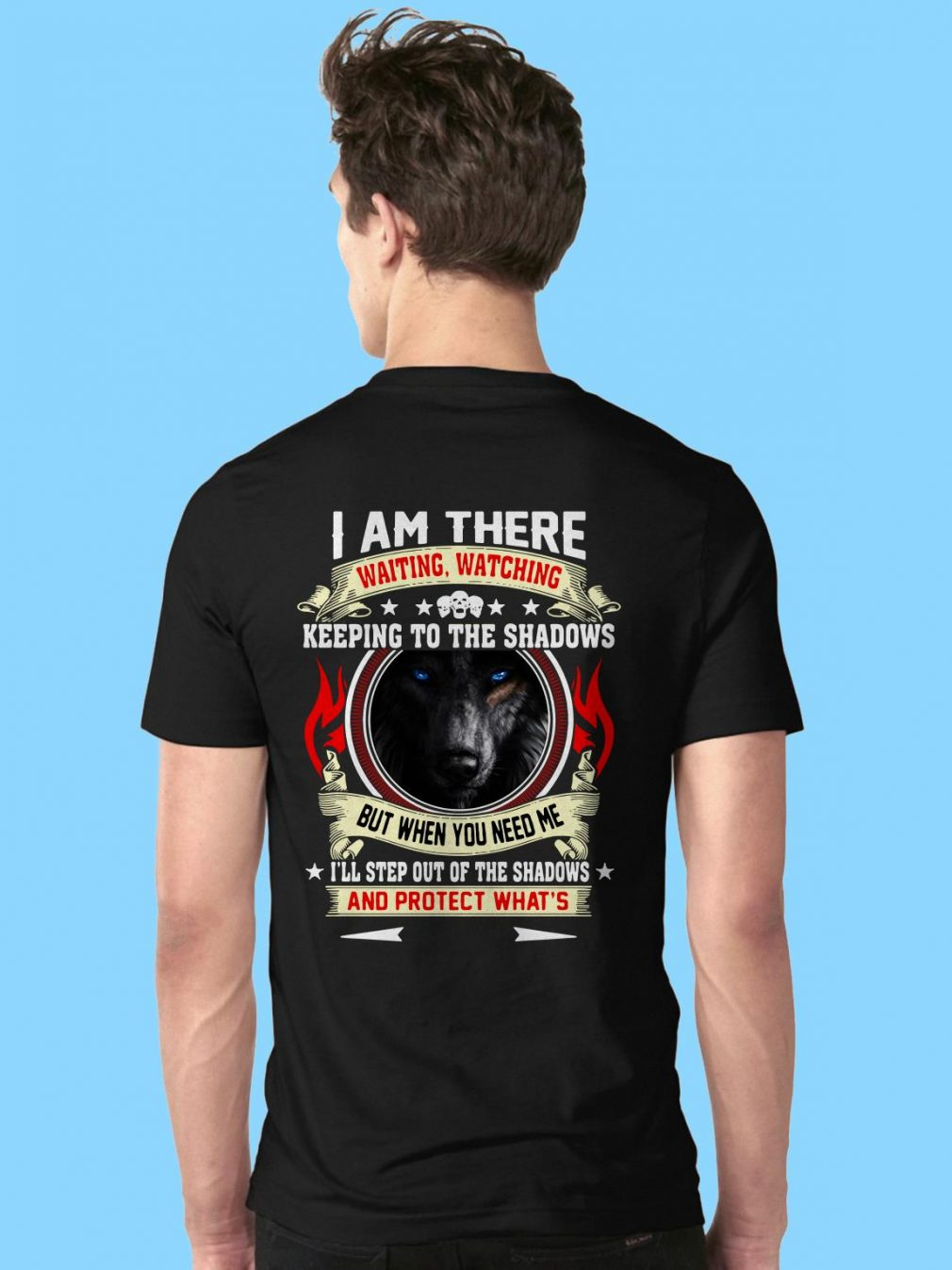 Wolf I am there waiting watching keeping to the shadows but when you need me shirt