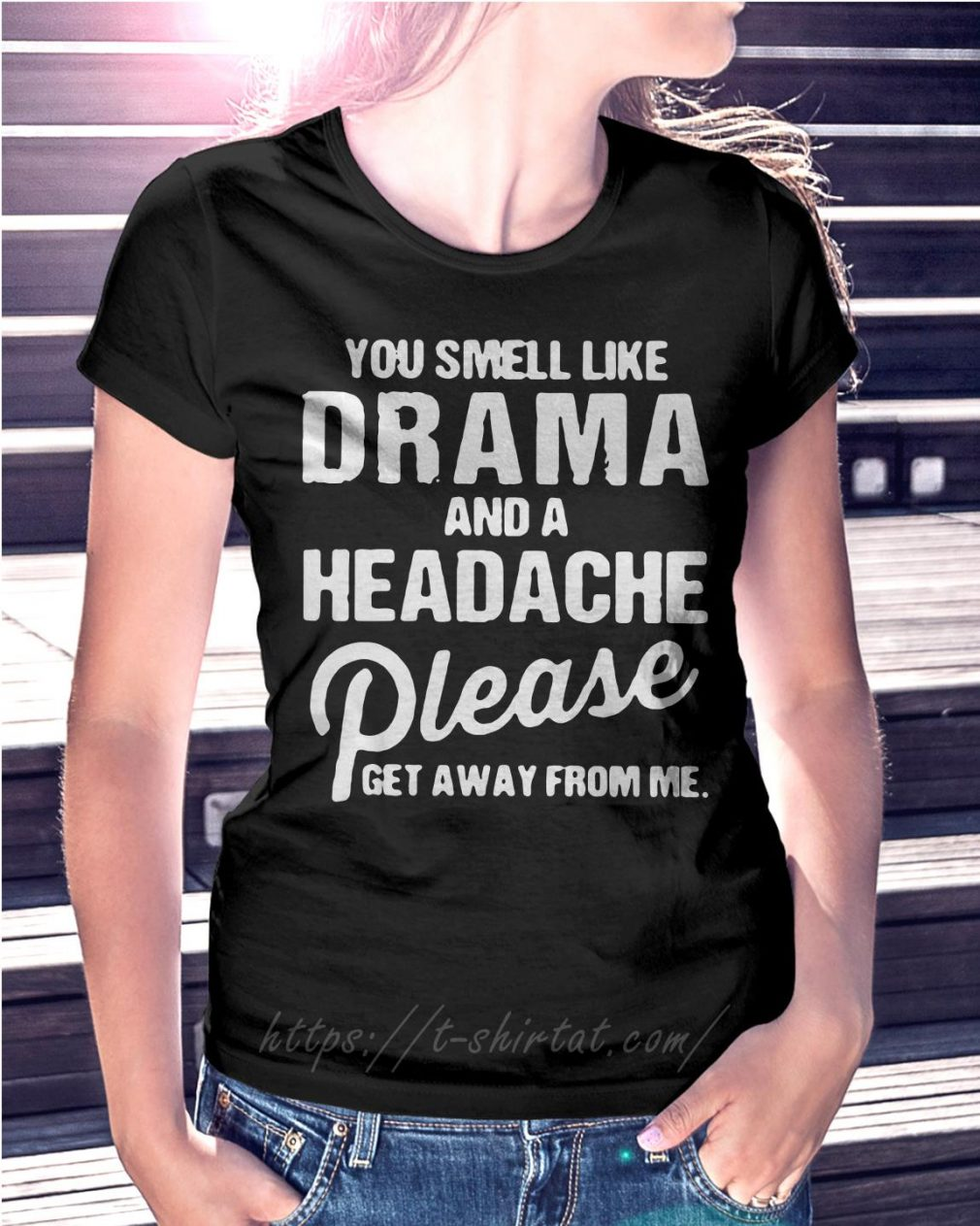 You smell like drama and a headache please get away from me