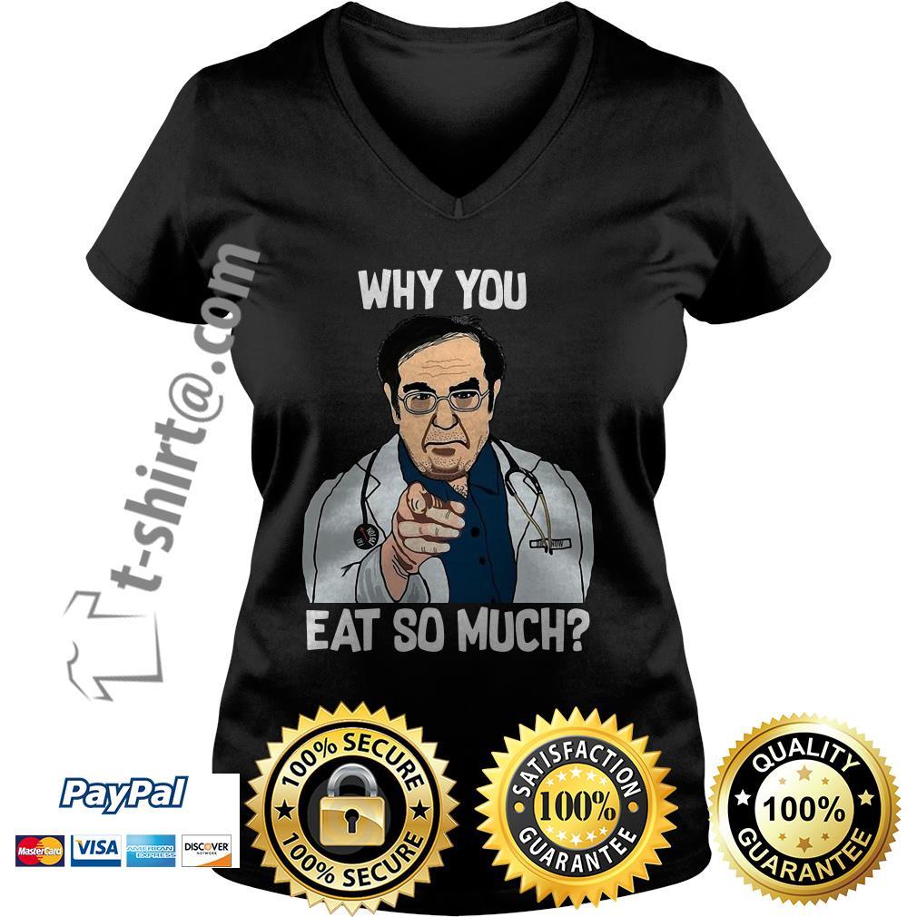 Younan Nowzaradan why you eat so much V-neck T-shirt