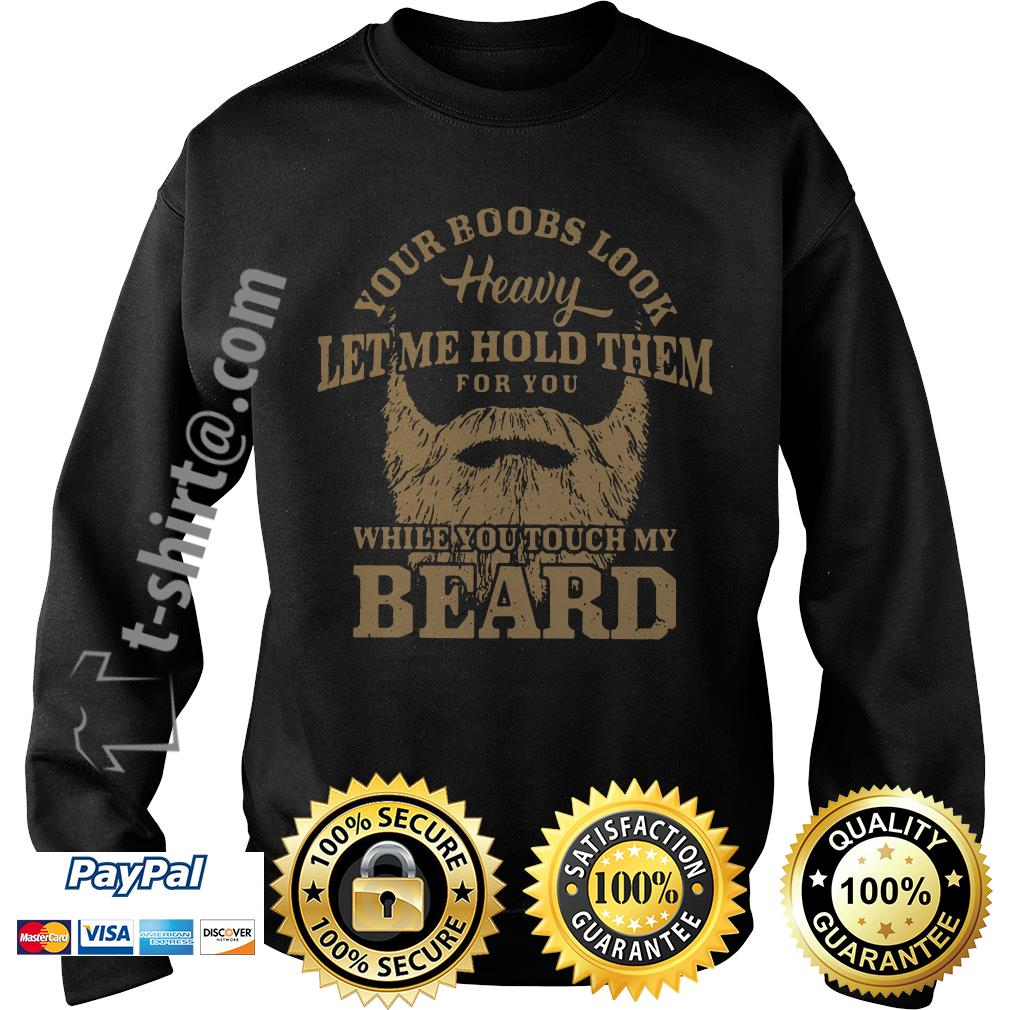 Your books look heavy let me hold them for you while you touch my beard Sweater