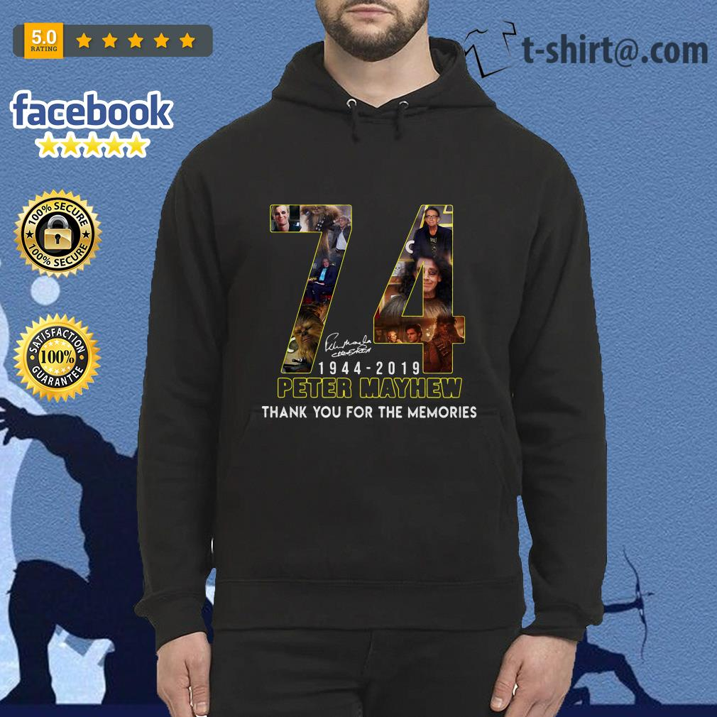 74 Years thank you for memories Peter Mayhew 1944-2019 signature Hoodie