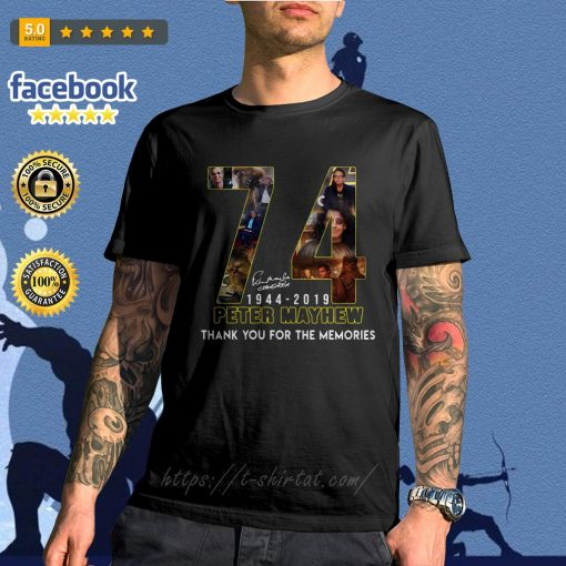 74 Years thank you for memories Peter Mayhew 1944-2019 signature shirt