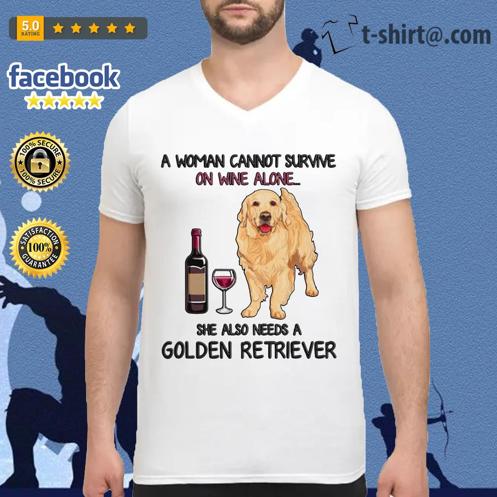 A woman cannot survive on wine alone she also needs a golden retriever V-neck T-shirt