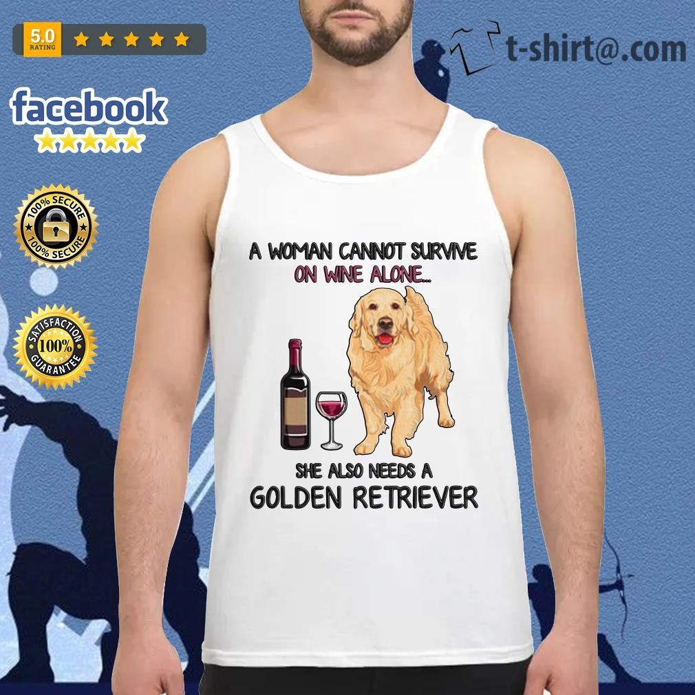 A woman cannot survive on wine alone she also needs a golden retriever Tank top