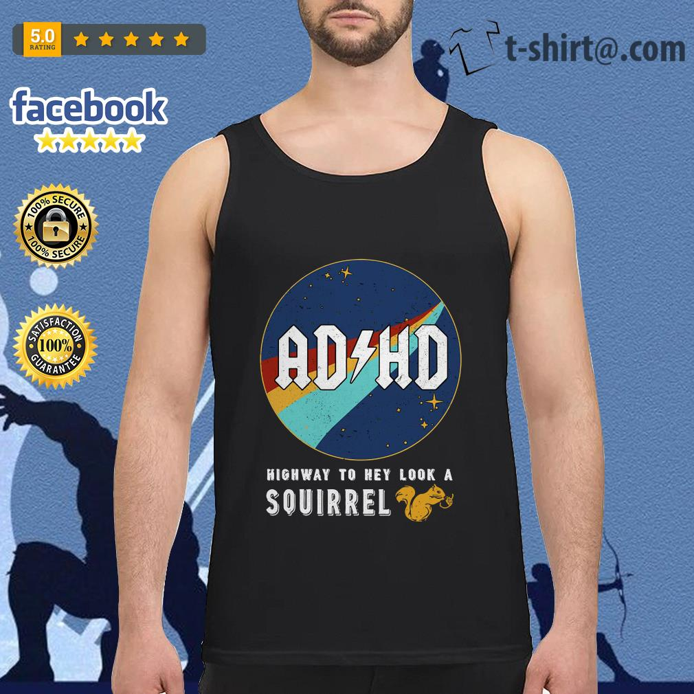 ADHD highway to hey look a squirrel Tank top