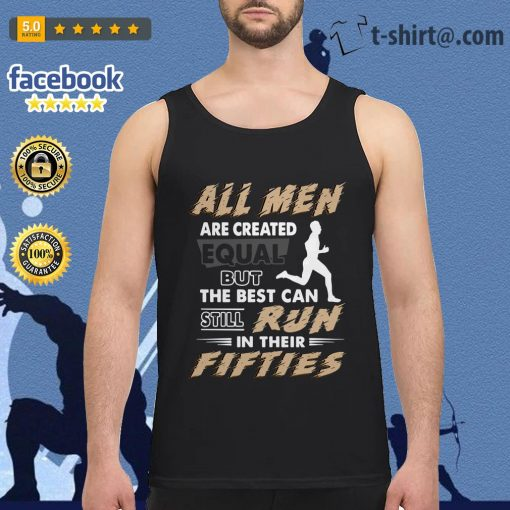 All men are created equal but the best can still run in their fifties Tank top