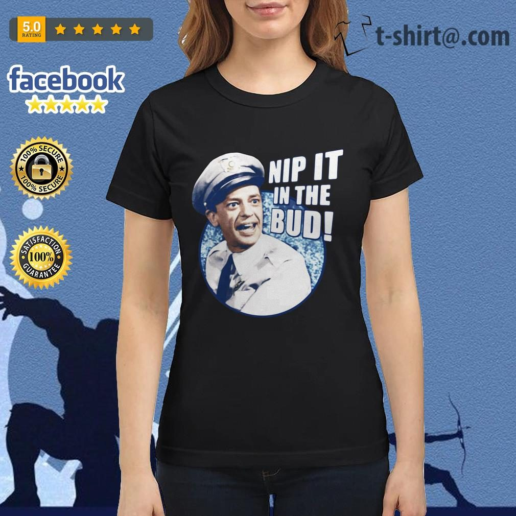 Andy Griffith show nip it in the bud Ladies Tee