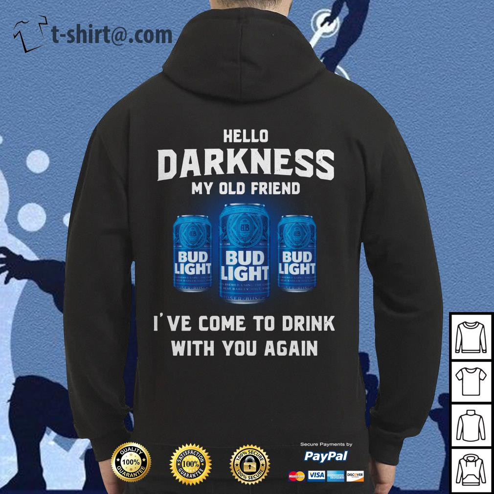 Bud Light hello darkness my old friend I've come to drink with you again Hoodie