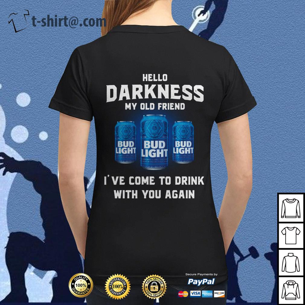 Bud Light hello darkness my old friend I've come to drink with you again Ladies Tee