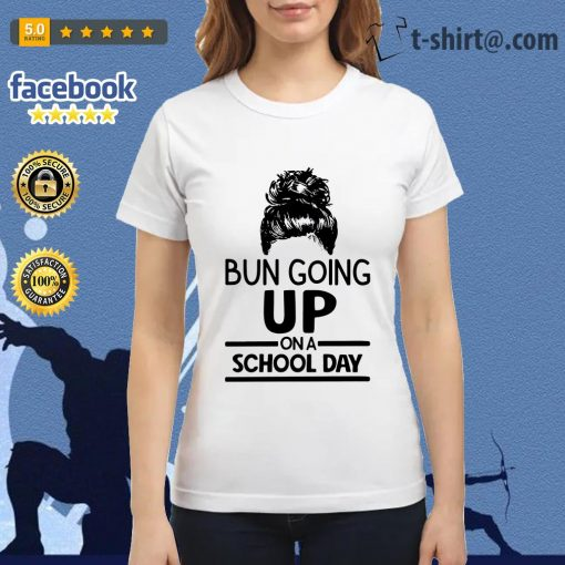 Bun going up on a school day Ladies Tee