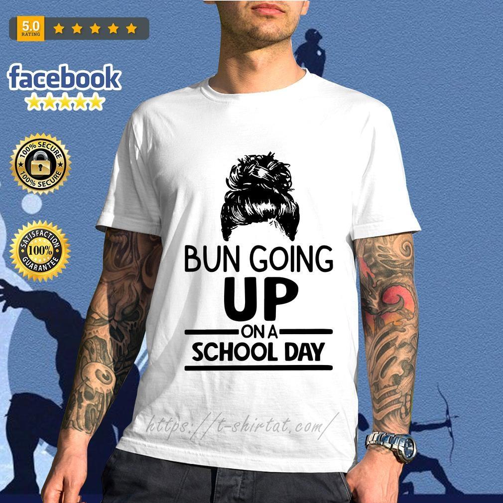 Bun going up on a school day shirt