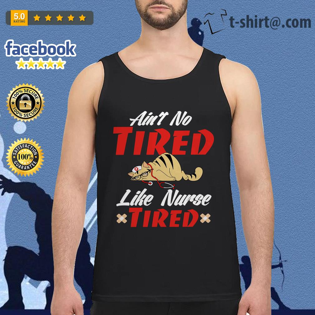 Cat ain't no tired like nurse tired Tank top