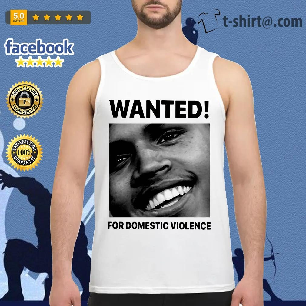 Chris Brown wanted for Domestic Violence Tank-top