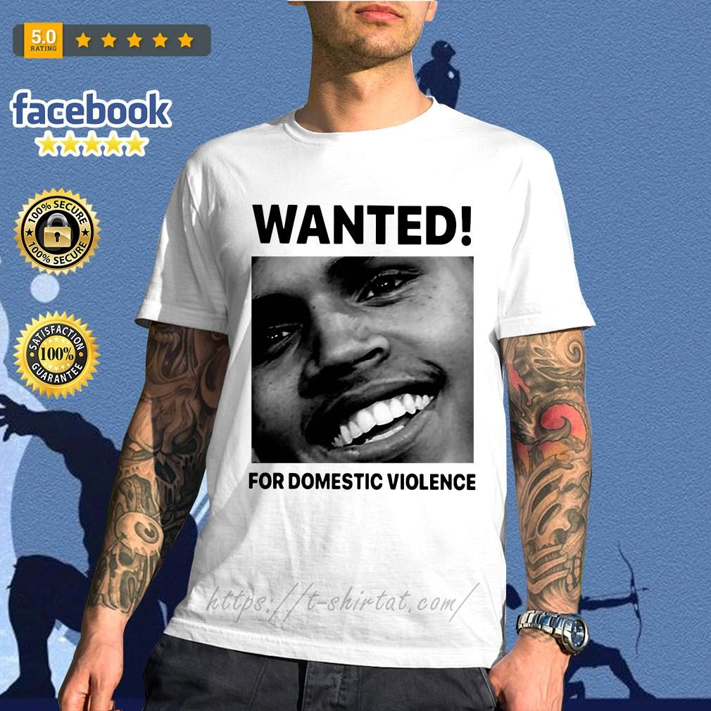 Chris Brown wanted for Domestic Violence shirt
