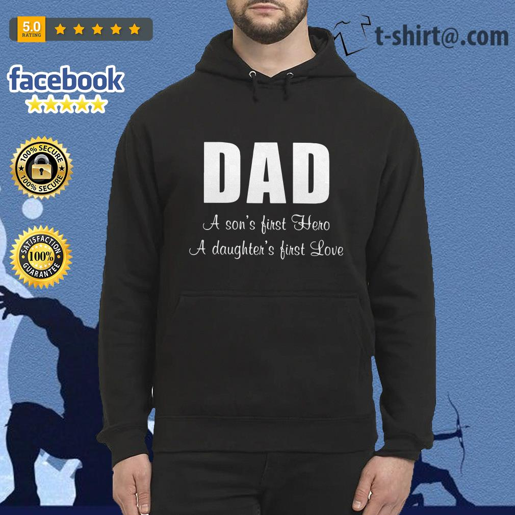 Dad a son's first hero a daughter's first love Hoodie