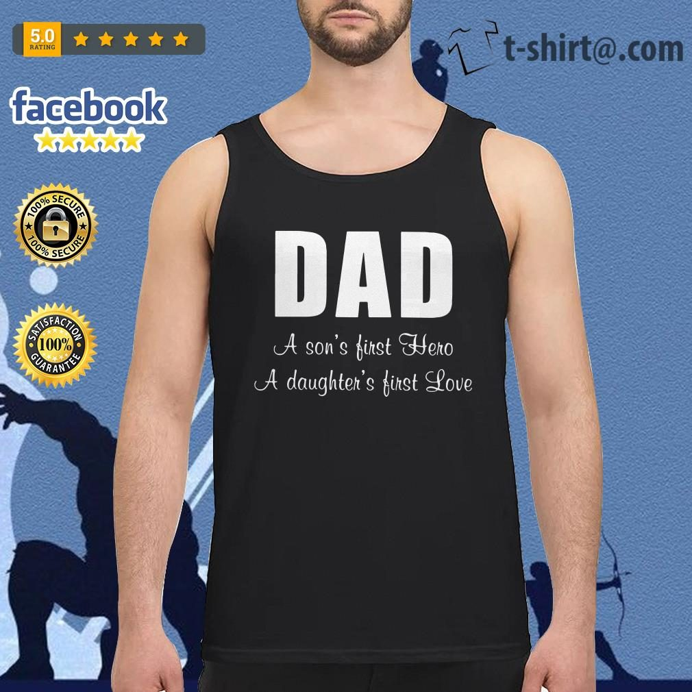 Dad a son's first hero a daughter's first love Tank top