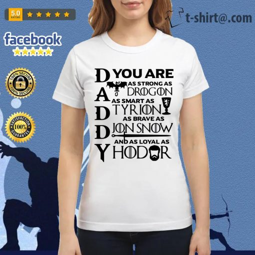 Daddy you are as brave as Jon Snow as smart as Tyrion Ladies Tee