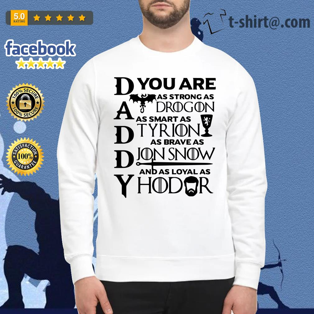 Daddy you are as brave as Jon Snow as smart as Tyrion Sweater
