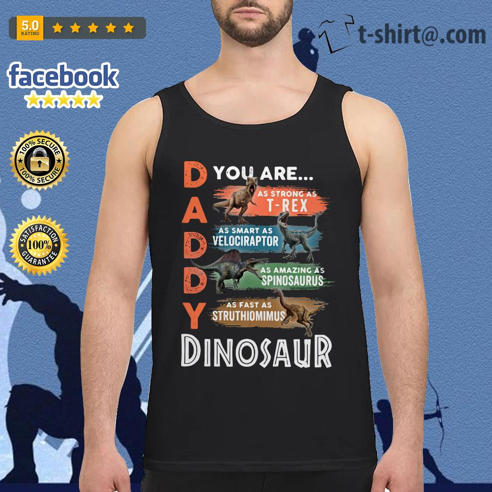 Daddy you are as strong as T-Rex as smart as Velociraptor Tank top