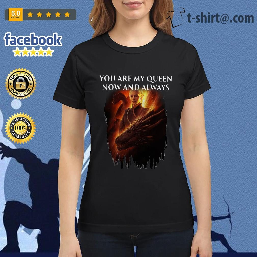 Daenerys Targaryen you are my Queen now and always Ladies Tee