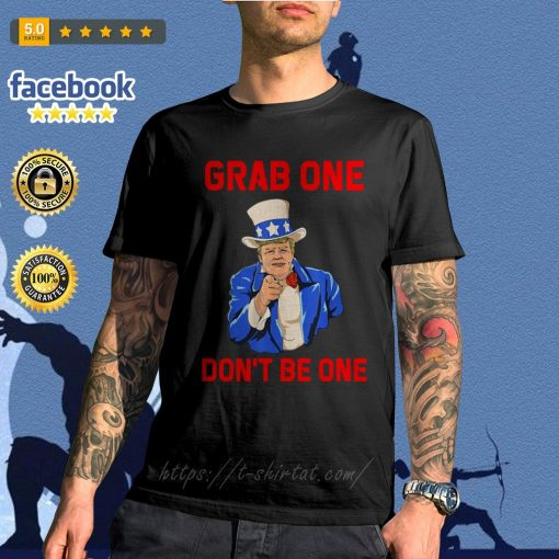Donald Trump grab one don't be one shirt