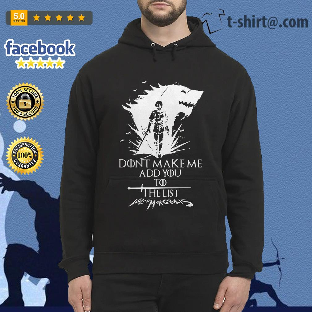 Don't make me add you to the list Valarmorghulis Arya Stark Game of Thrones Hoodie