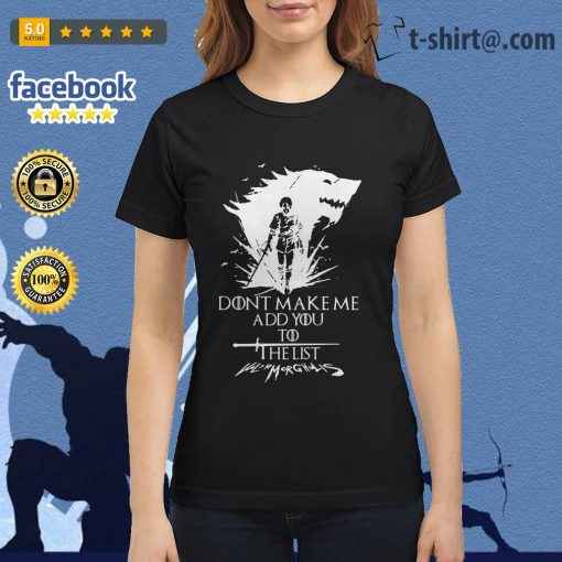 Don't make me add you to the list Valarmorghulis Arya Stark Game of Thrones Ladies Tee